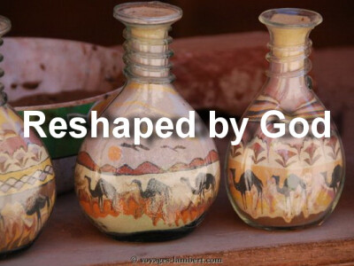 Reshaped by God