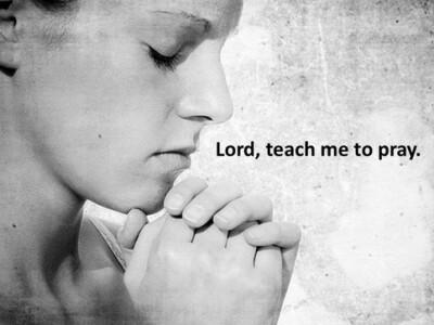 Lord, teach me to pray.