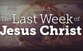 The Last Week of Jesus Christ Monday